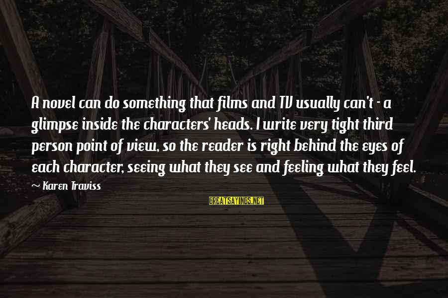 Do Something Right Sayings By Karen Traviss: A novel can do something that films and TV usually can't - a glimpse inside