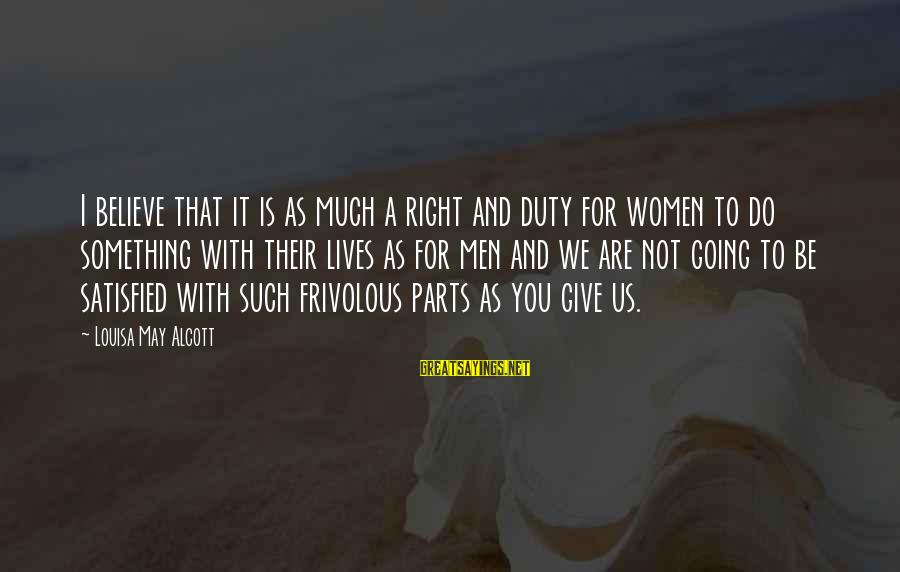 Do Something Right Sayings By Louisa May Alcott: I believe that it is as much a right and duty for women to do