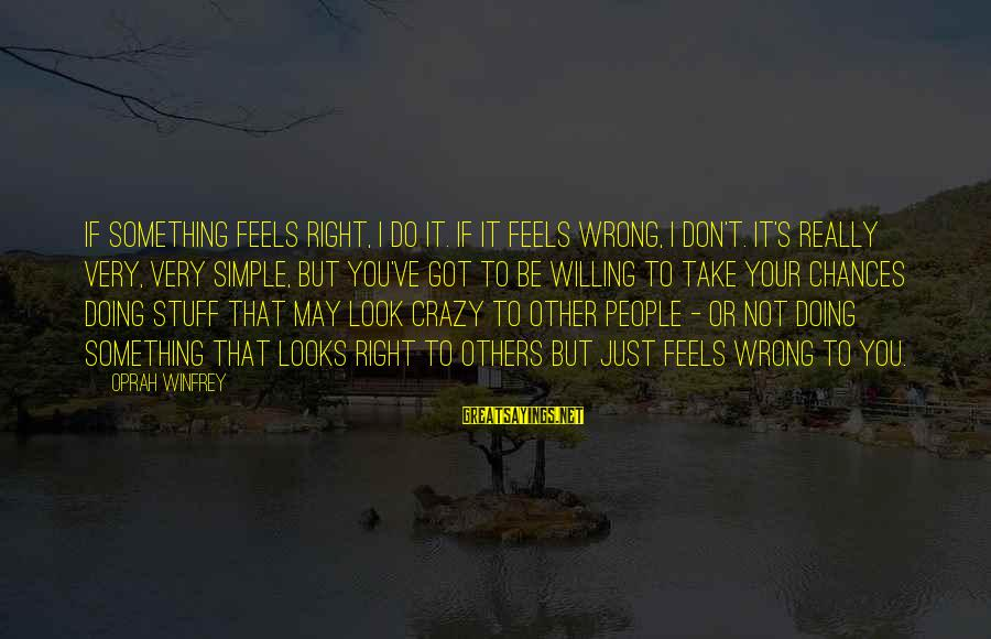 Do Something Right Sayings By Oprah Winfrey: If something feels right, I do it. If it feels wrong, I don't. It's really