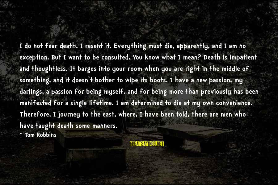 Do Something Right Sayings By Tom Robbins: I do not fear death. I resent it. Everything must die, apparently, and I am
