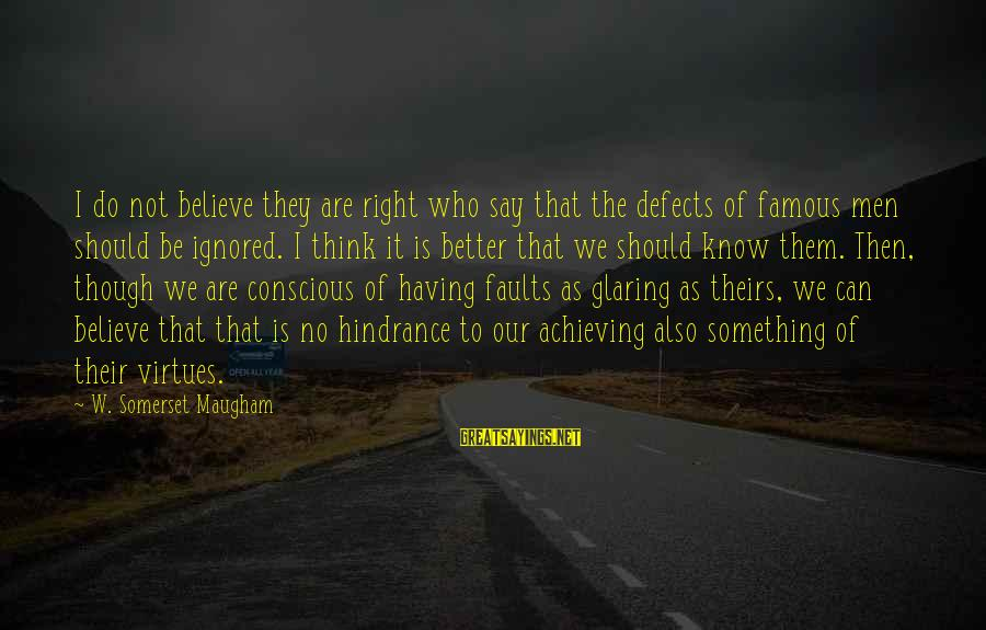 Do Something Right Sayings By W. Somerset Maugham: I do not believe they are right who say that the defects of famous men