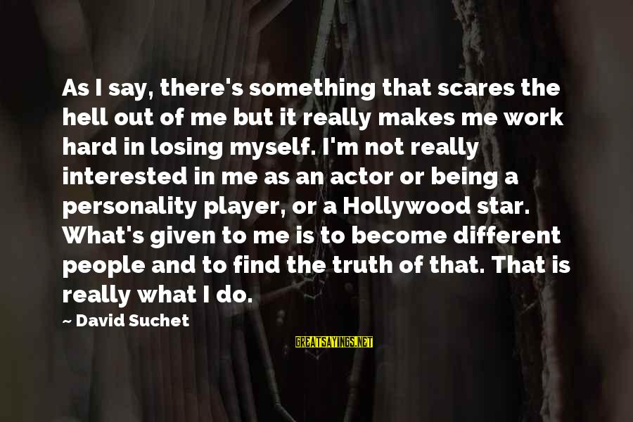 Do Something That Scares You Sayings By David Suchet: As I say, there's something that scares the hell out of me but it really