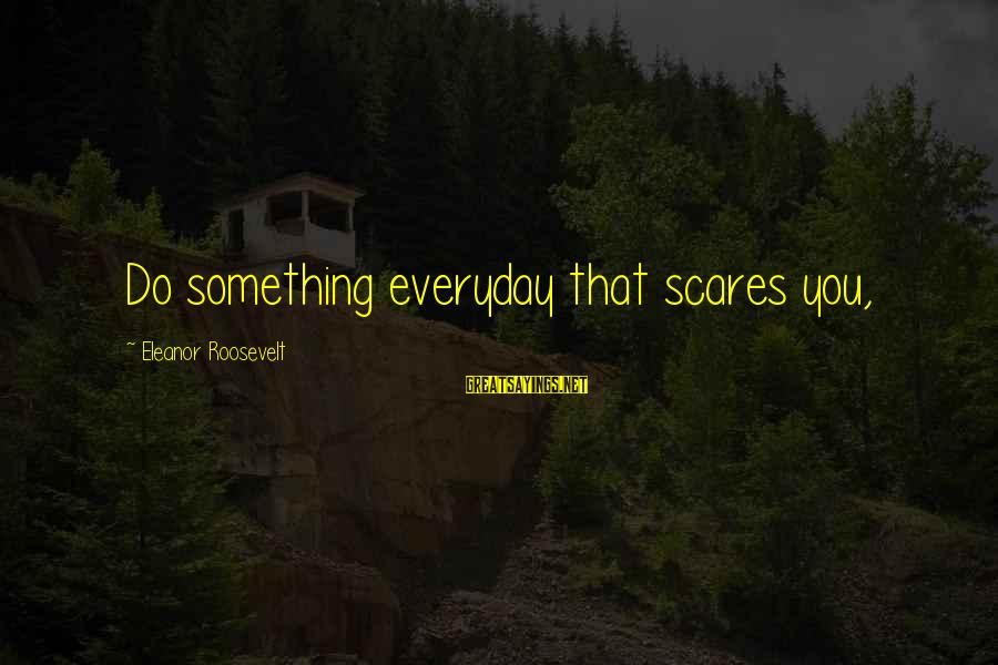 Do Something That Scares You Sayings By Eleanor Roosevelt: Do something everyday that scares you,