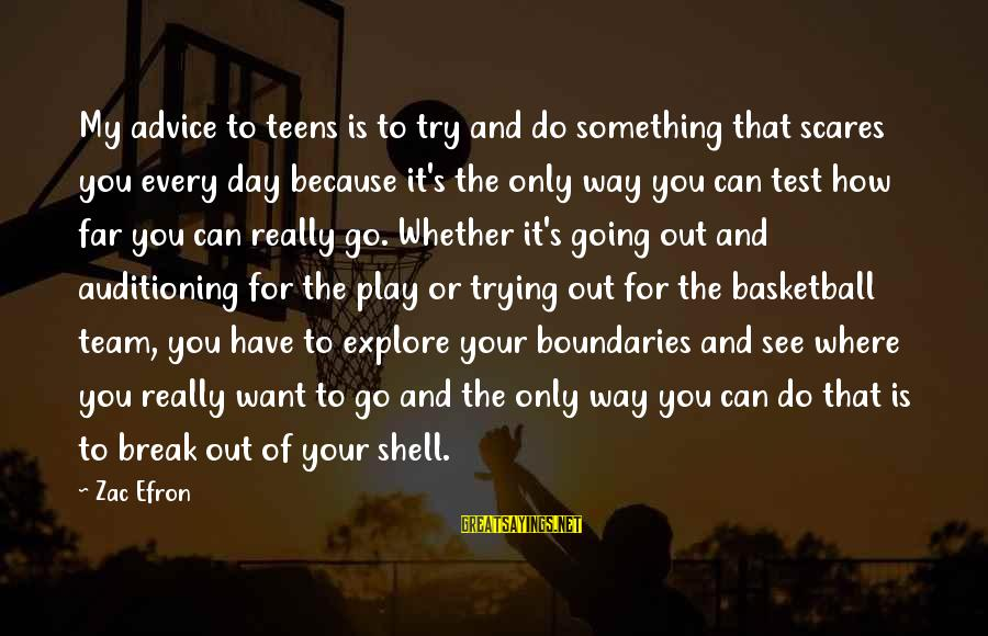 Do Something That Scares You Sayings By Zac Efron: My advice to teens is to try and do something that scares you every day