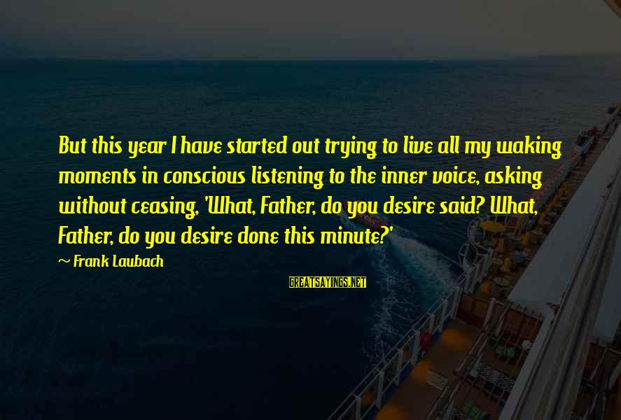 Do What You Desire Sayings By Frank Laubach: But this year I have started out trying to live all my waking moments in