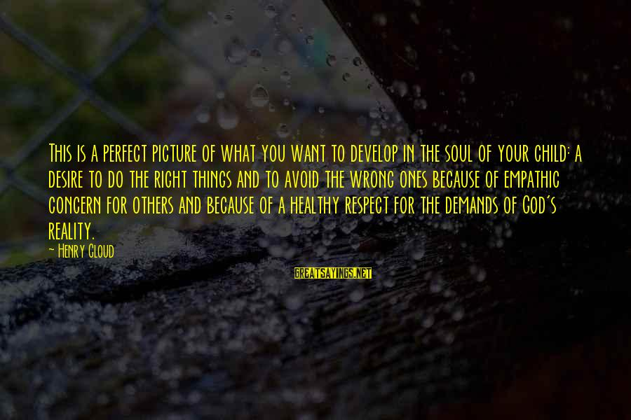Do What You Desire Sayings By Henry Cloud: This is a perfect picture of what you want to develop in the soul of