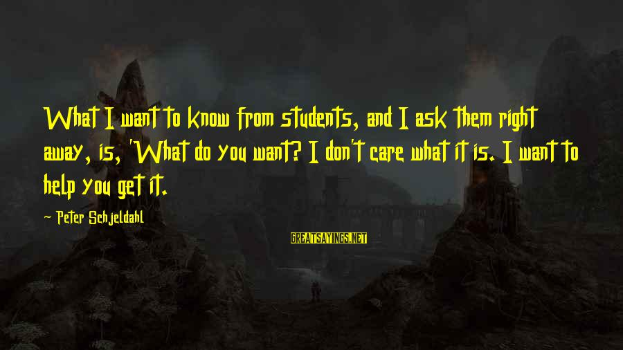 Do What You Desire Sayings By Peter Schjeldahl: What I want to know from students, and I ask them right away, is, 'What