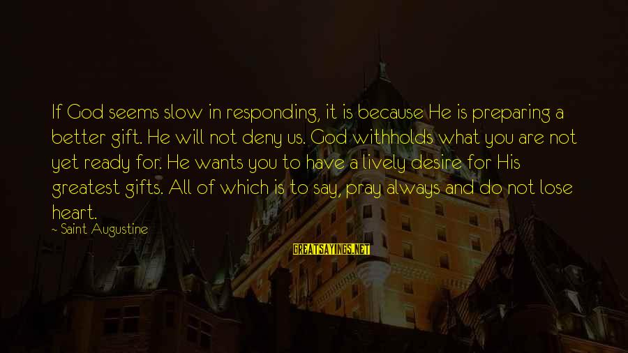 Do What You Desire Sayings By Saint Augustine: If God seems slow in responding, it is because He is preparing a better gift.