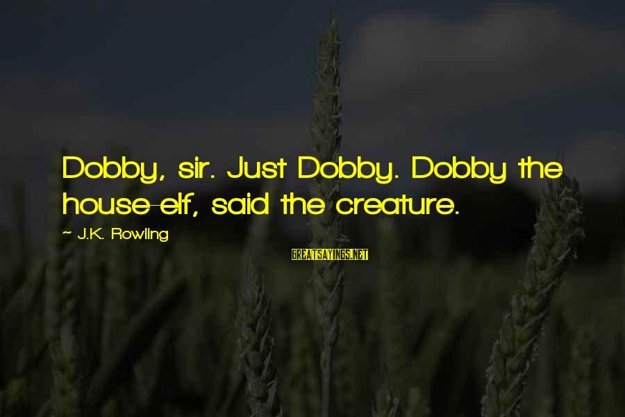 Dobby Sayings By J.K. Rowling: Dobby, sir. Just Dobby. Dobby the house-elf, said the creature.
