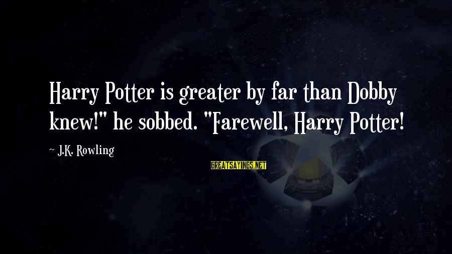 """Dobby Sayings By J.K. Rowling: Harry Potter is greater by far than Dobby knew!"""" he sobbed. """"Farewell, Harry Potter!"""
