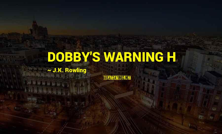 Dobby Sayings By J.K. Rowling: DOBBY'S WARNING H