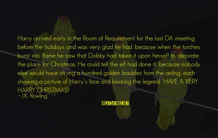 Dobby Sayings By J.K. Rowling: Harry arrived early in the Room of Requirement for the last DA meeting before the