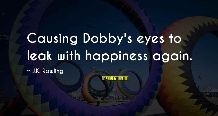 Dobby Sayings By J.K. Rowling: Causing Dobby's eyes to leak with happiness again.