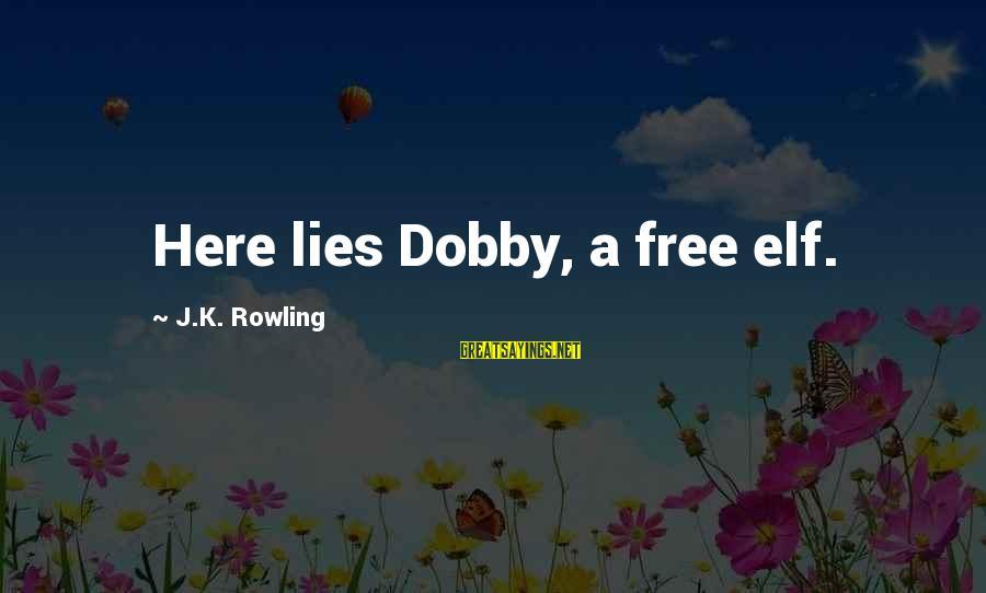 Dobby Sayings By J.K. Rowling: Here lies Dobby, a free elf.