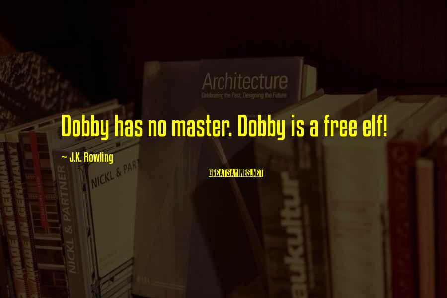Dobby Sayings By J.K. Rowling: Dobby has no master. Dobby is a free elf!