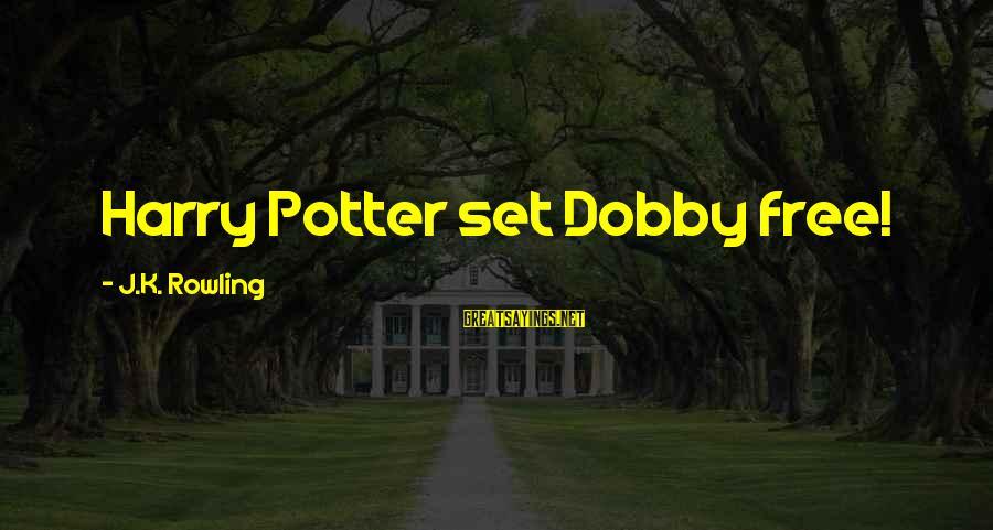 Dobby Sayings By J.K. Rowling: Harry Potter set Dobby free!