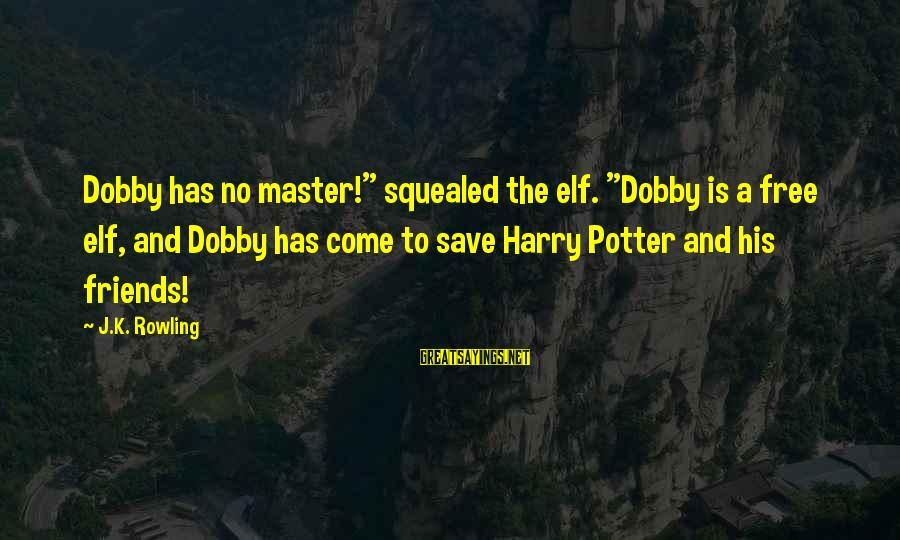 """Dobby Sayings By J.K. Rowling: Dobby has no master!"""" squealed the elf. """"Dobby is a free elf, and Dobby has"""