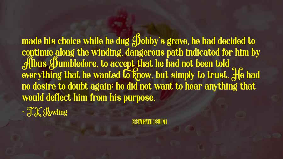 Dobby Sayings By J.K. Rowling: made his choice while he dug Dobby's grave, he had decided to continue along the