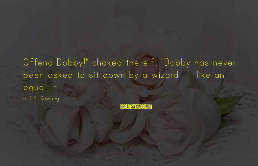"""Dobby Sayings By J.K. Rowling: Offend Dobby!"""" choked the elf. """"Dobby has never been asked to sit down by a"""