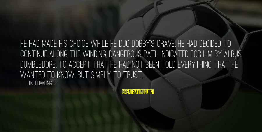 Dobby Sayings By J.K. Rowling: He had made his choice while he dug Dobby's grave, he had decided to continue