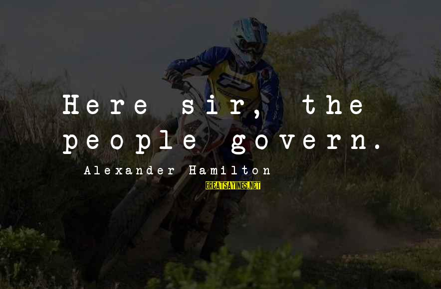 Doctor Who Centurion Sayings By Alexander Hamilton: Here sir, the people govern.