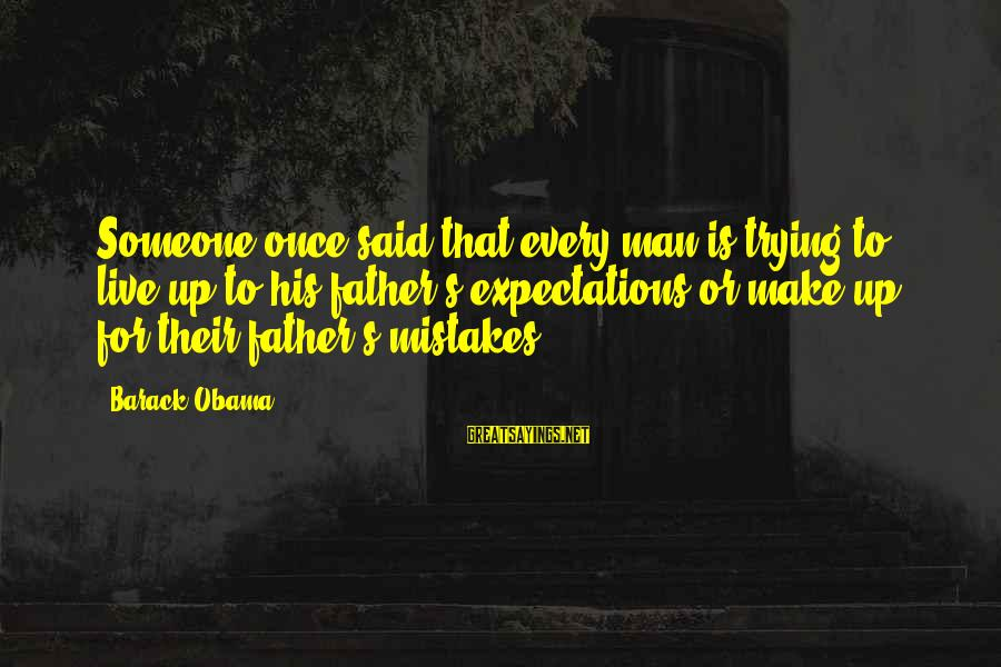 Doctor Who Centurion Sayings By Barack Obama: Someone once said that every man is trying to live up to his father's expectations