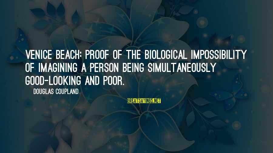 Doctor Who Centurion Sayings By Douglas Coupland: Venice Beach: proof of the biological impossibility of imagining a person being simultaneously good-looking and