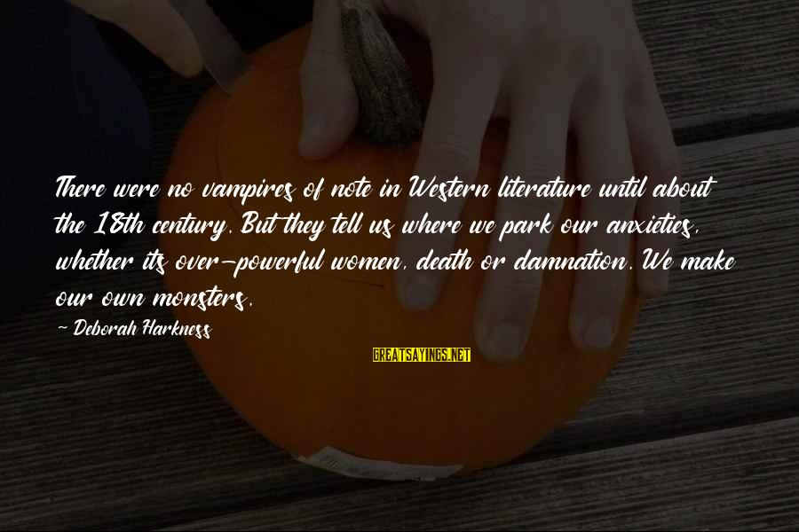 Dod Kalm Sayings By Deborah Harkness: There were no vampires of note in Western literature until about the 18th century. But