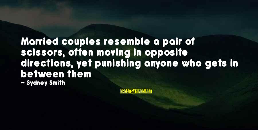 Dod Kalm Sayings By Sydney Smith: Married couples resemble a pair of scissors, often moving in opposite directions, yet punishing anyone