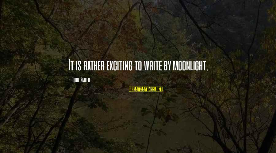 Dodie Smith Sayings By Dodie Smith: It is rather exciting to write by moonlight.
