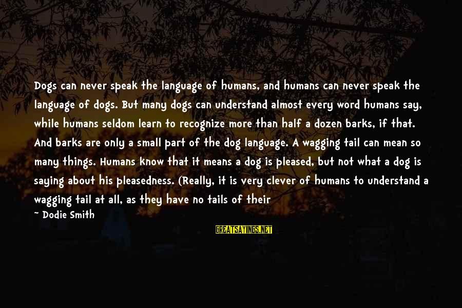 Dodie Smith Sayings By Dodie Smith: Dogs can never speak the language of humans, and humans can never speak the language