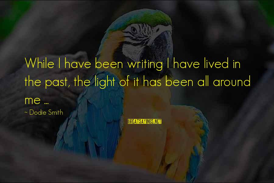 Dodie Smith Sayings By Dodie Smith: While I have been writing I have lived in the past, the light of it