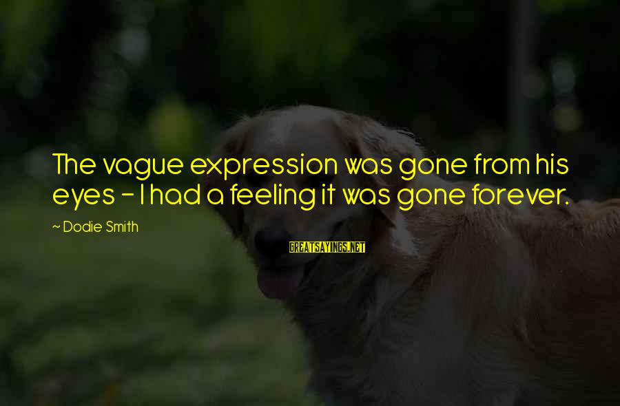 Dodie Smith Sayings By Dodie Smith: The vague expression was gone from his eyes - I had a feeling it was
