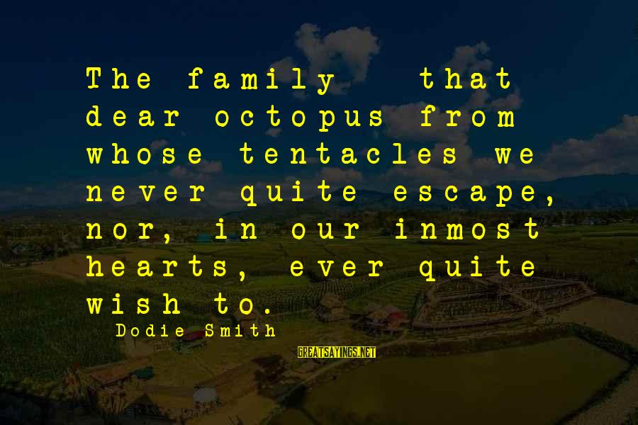 Dodie Smith Sayings By Dodie Smith: The family - that dear octopus from whose tentacles we never quite escape, nor, in