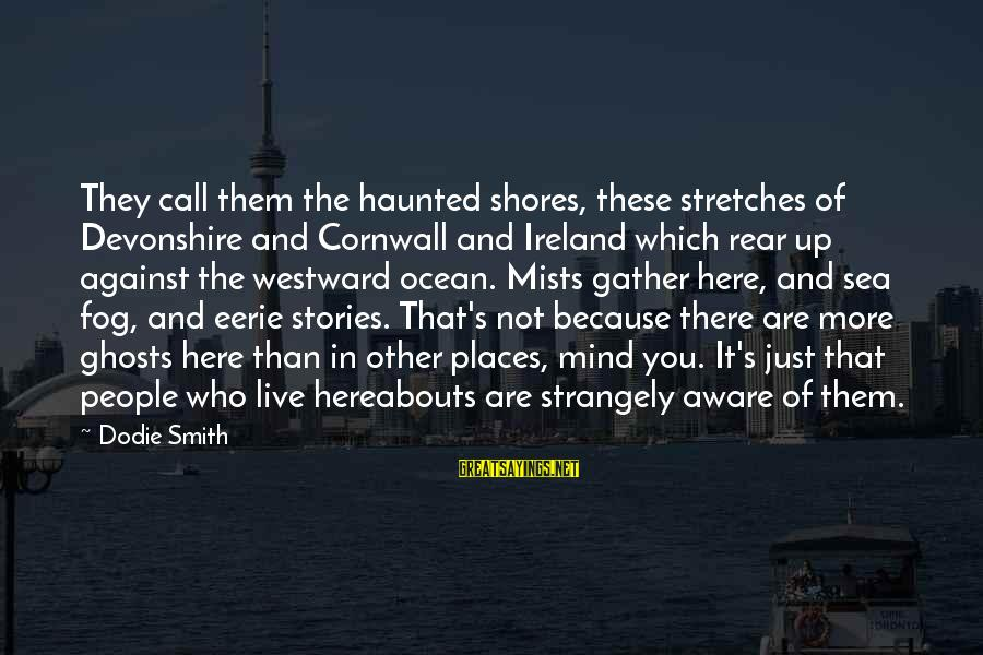 Dodie Smith Sayings By Dodie Smith: They call them the haunted shores, these stretches of Devonshire and Cornwall and Ireland which