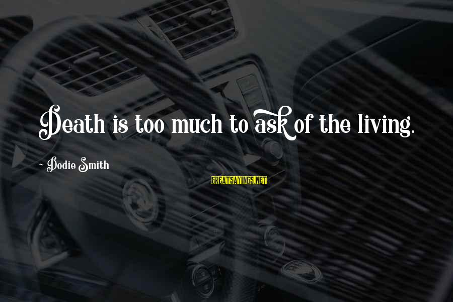 Dodie Smith Sayings By Dodie Smith: Death is too much to ask of the living.