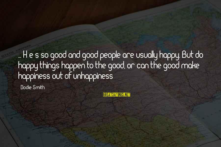 Dodie Smith Sayings By Dodie Smith: ...[H]e's so good and good people are usually happy. But do happy things happen to