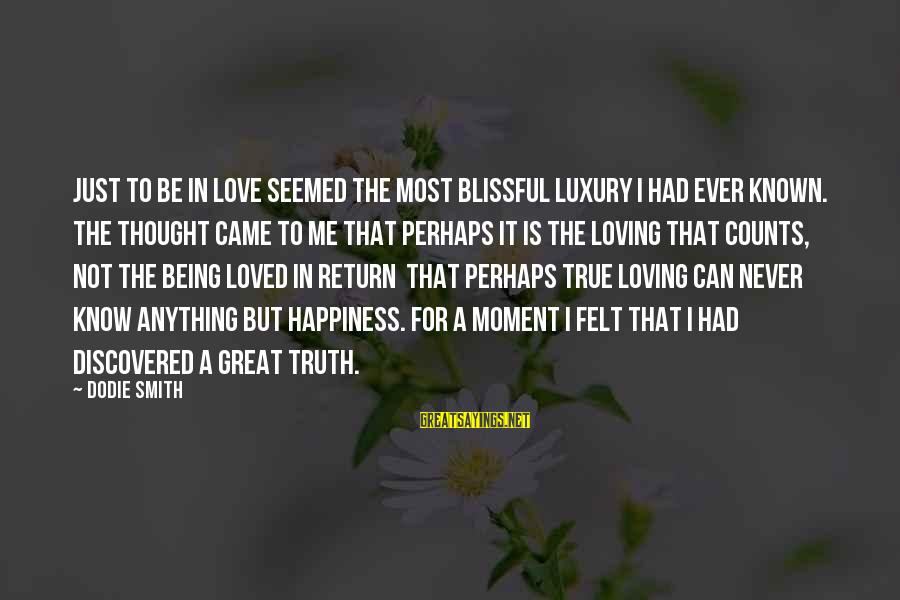 Dodie Smith Sayings By Dodie Smith: Just to be in love seemed the most blissful luxury I had ever known. The