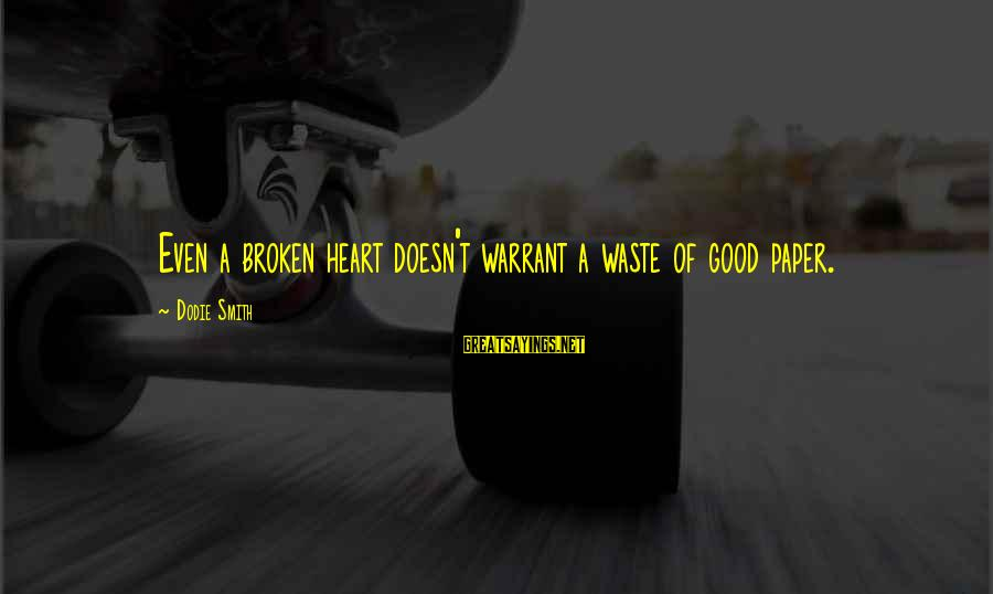 Dodie Smith Sayings By Dodie Smith: Even a broken heart doesn't warrant a waste of good paper.
