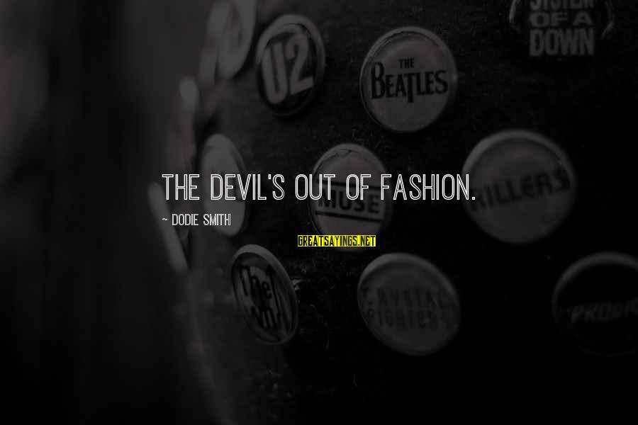Dodie Smith Sayings By Dodie Smith: The Devil's out of fashion.