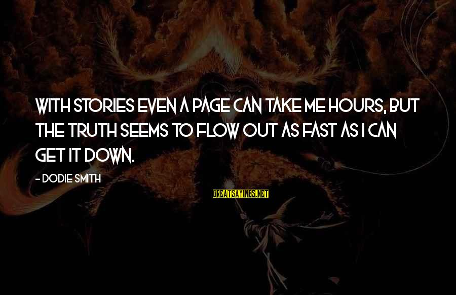 Dodie Smith Sayings By Dodie Smith: With stories even a page can take me hours, but the truth seems to flow