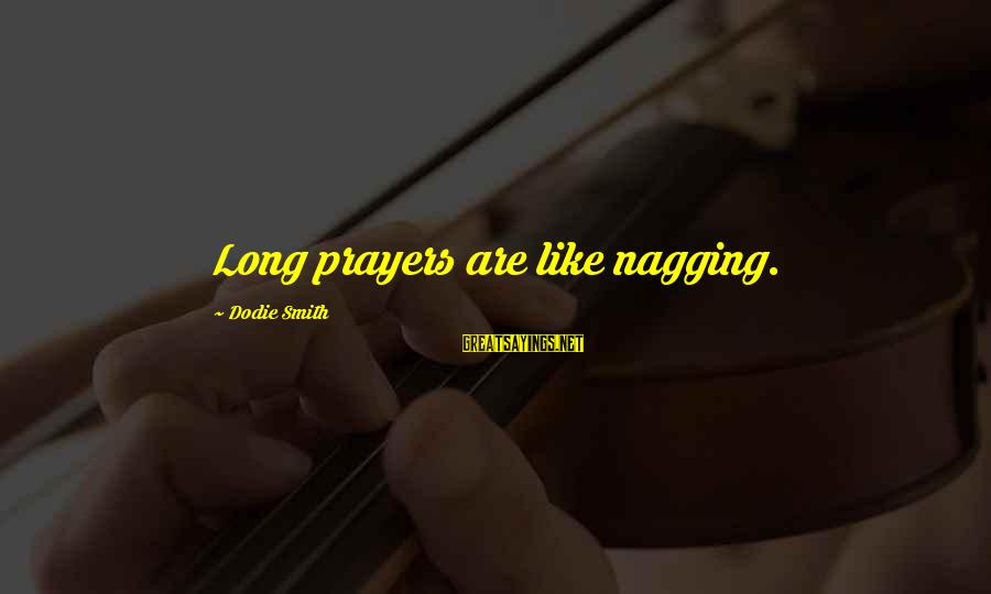 Dodie Smith Sayings By Dodie Smith: Long prayers are like nagging.