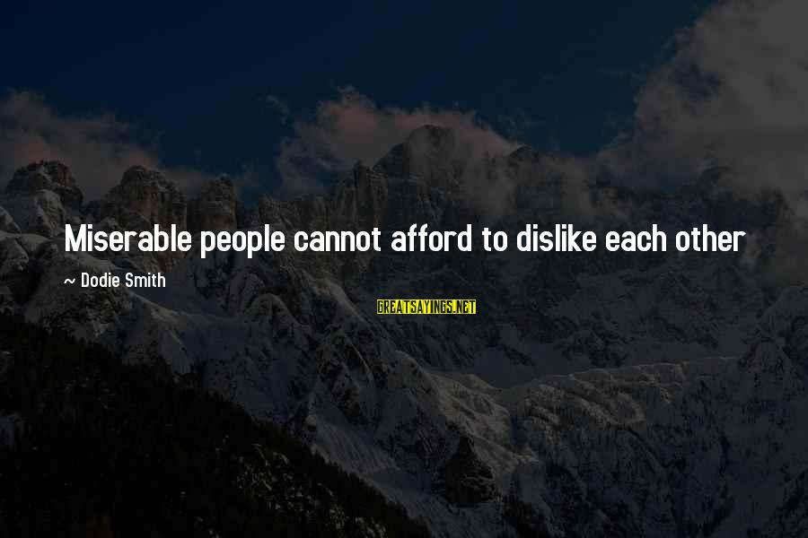 Dodie Smith Sayings By Dodie Smith: Miserable people cannot afford to dislike each other