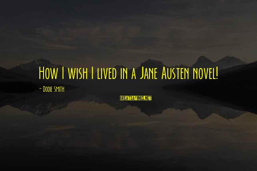 Dodie Smith Sayings By Dodie Smith: How I wish I lived in a Jane Austen novel!