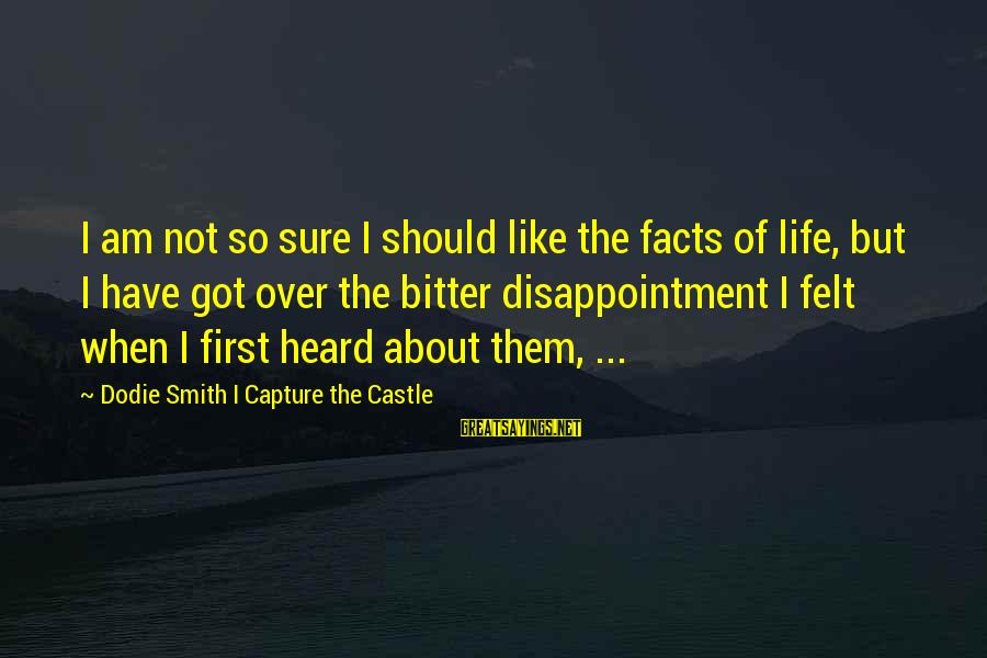 Dodie Smith Sayings By Dodie Smith I Capture The Castle: I am not so sure I should like the facts of life, but I have