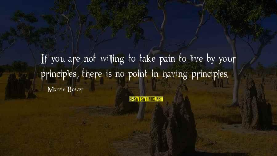 Does Money Bring Happiness Sayings By Marvin Bower: If you are not willing to take pain to live by your principles, there is