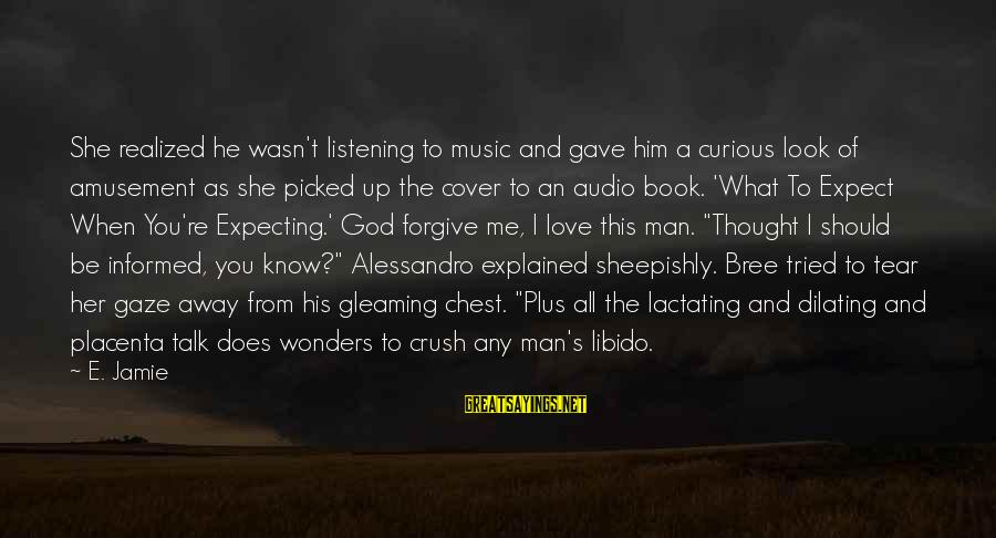 Does She Know I Love Her Sayings By E. Jamie: She realized he wasn't listening to music and gave him a curious look of amusement
