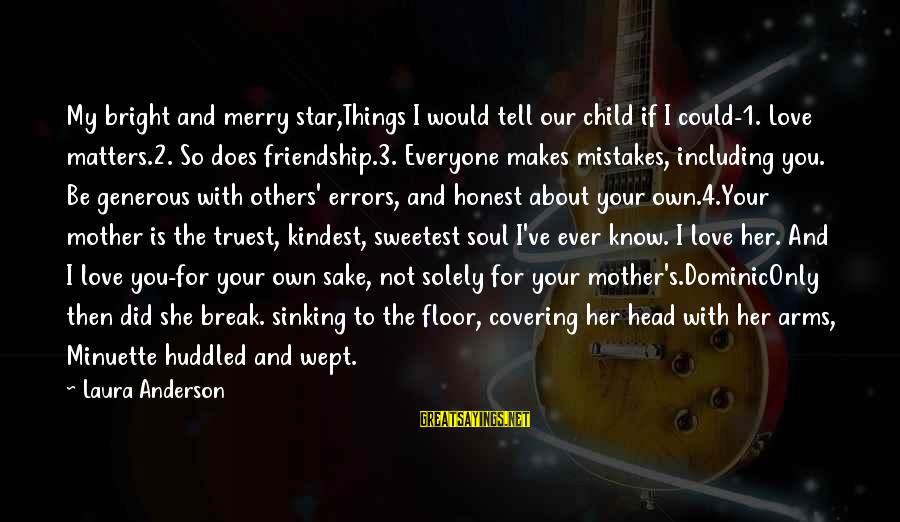 Does She Know I Love Her Sayings By Laura Anderson: My bright and merry star,Things I would tell our child if I could-1. Love matters.2.