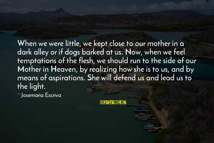 Dogs And Heaven Sayings By Josemaria Escriva: When we were little, we kept close to our mother in a dark alley or