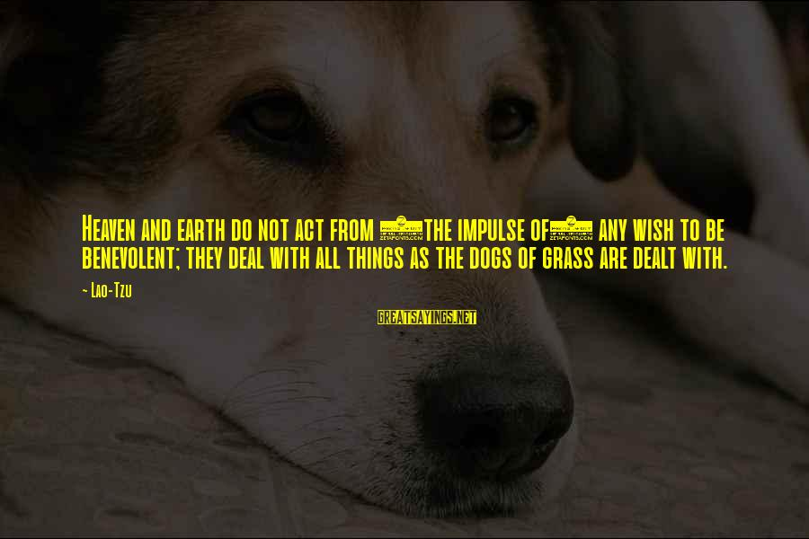 Dogs And Heaven Sayings By Lao-Tzu: Heaven and earth do not act from (the impulse of) any wish to be benevolent;